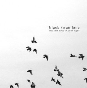 Black Swan Lane-The Last Time In Your Light